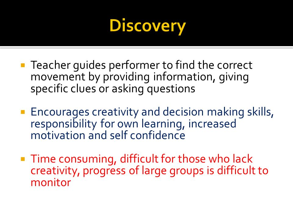 Discovery Teacher guides performer to find the correct movement by providing information, giving specific clues or asking questions.