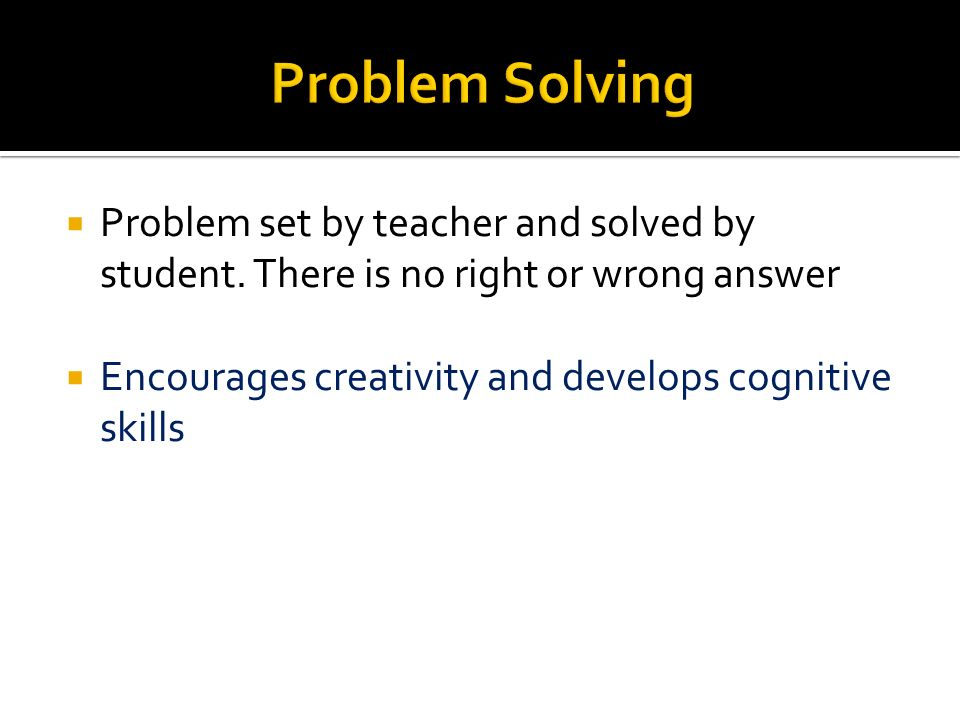 Problem Solving Problem set by teacher and solved by student.