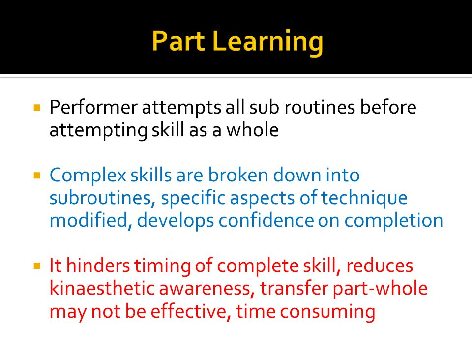 Part Learning Performer attempts all sub routines before attempting skill as a whole.