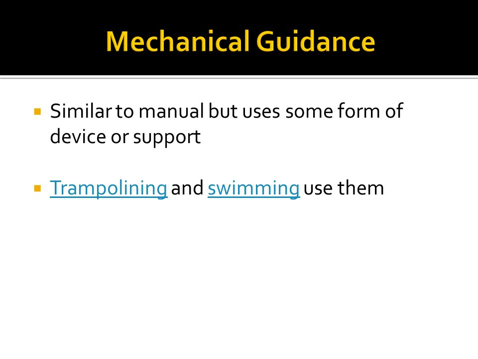 Mechanical Guidance Similar to manual but uses some form of device or support.