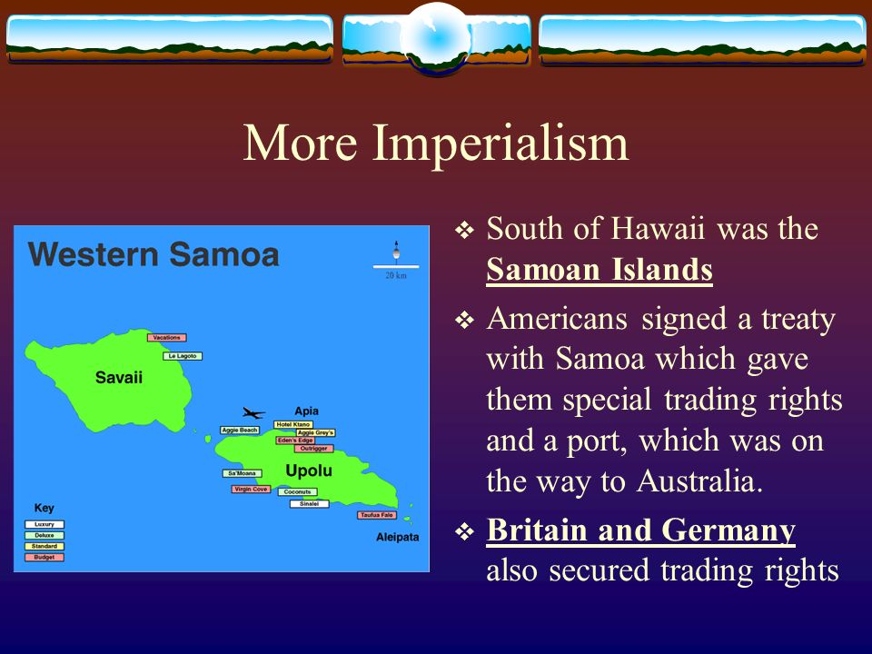 More Imperialism South of Hawaii was the Samoan Islands