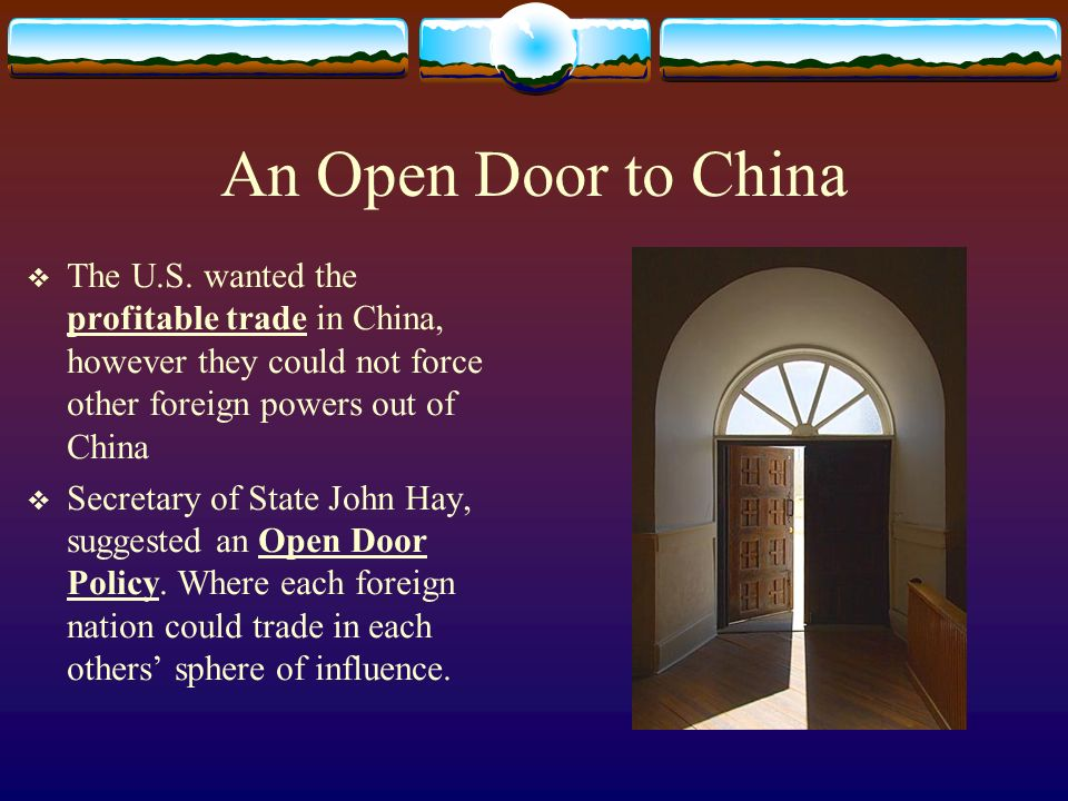 An Open Door to China The U.S. wanted the profitable trade in China, however they could not force other foreign powers out of China.