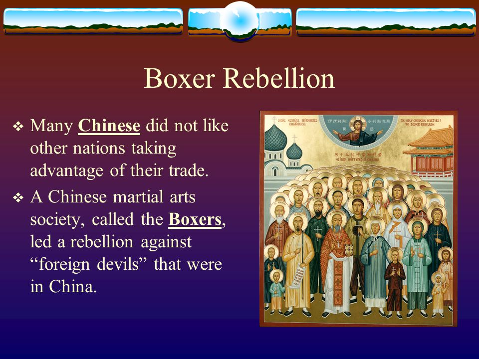 Boxer Rebellion Many Chinese did not like other nations taking advantage of their trade.