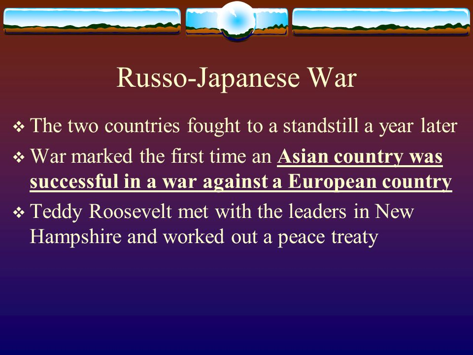 Russo-Japanese War The two countries fought to a standstill a year later.