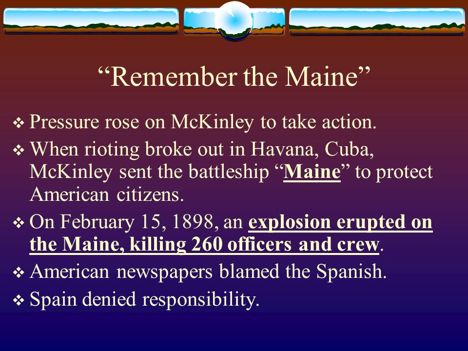 Remember the Maine Pressure rose on McKinley to take action.