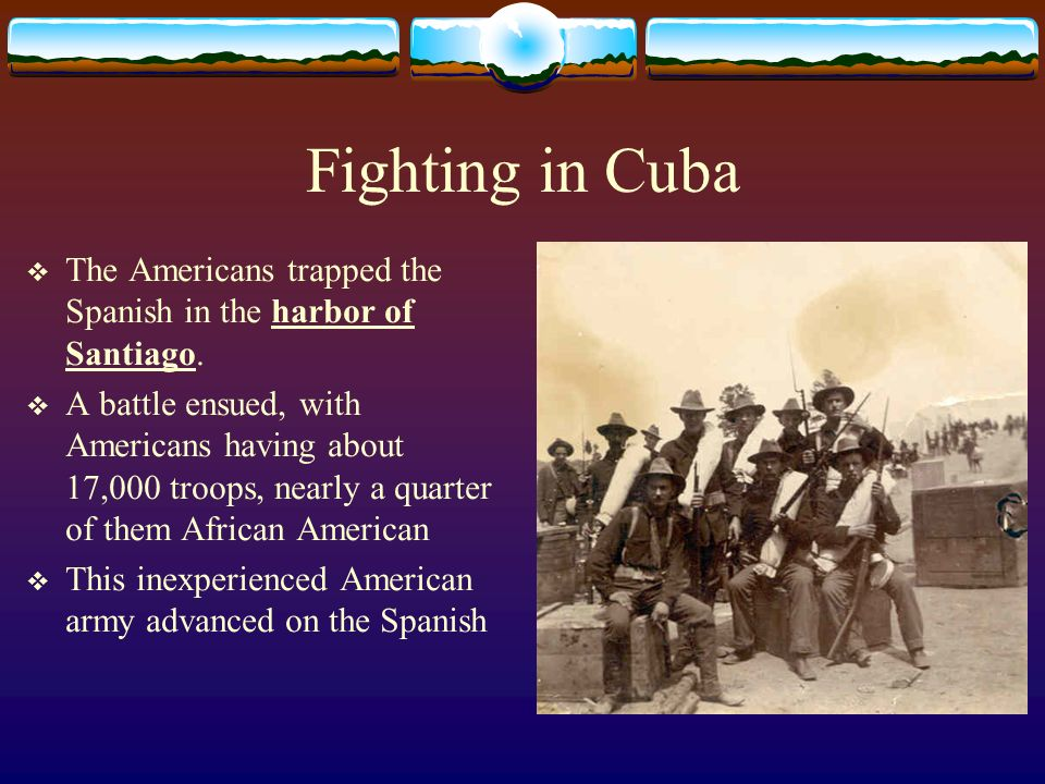 Fighting in Cuba The Americans trapped the Spanish in the harbor of Santiago.