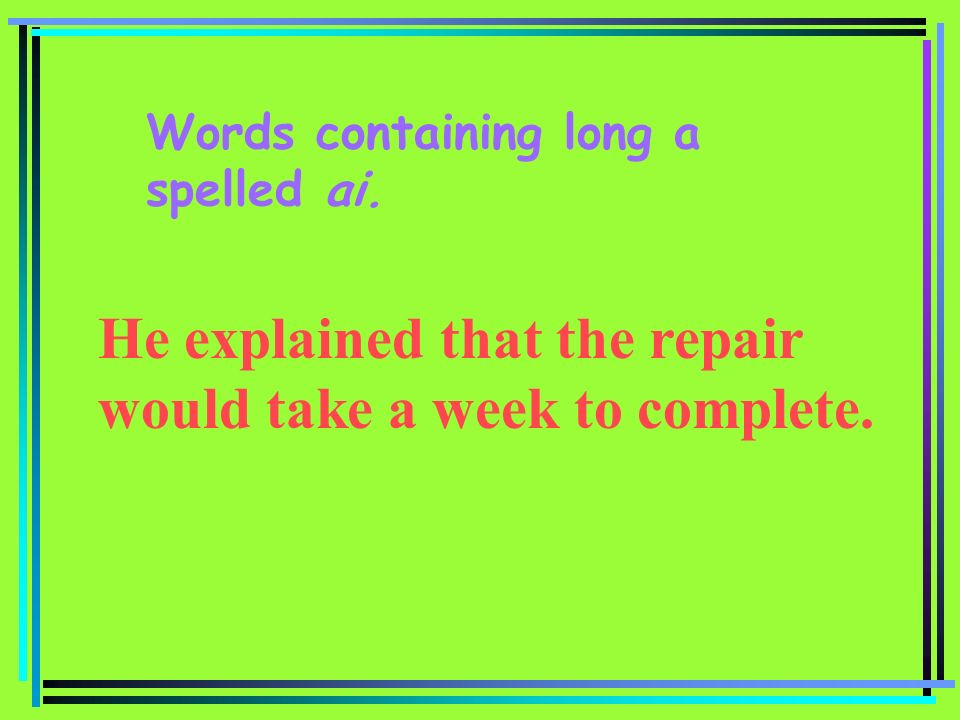 Words containing long a spelled ai.