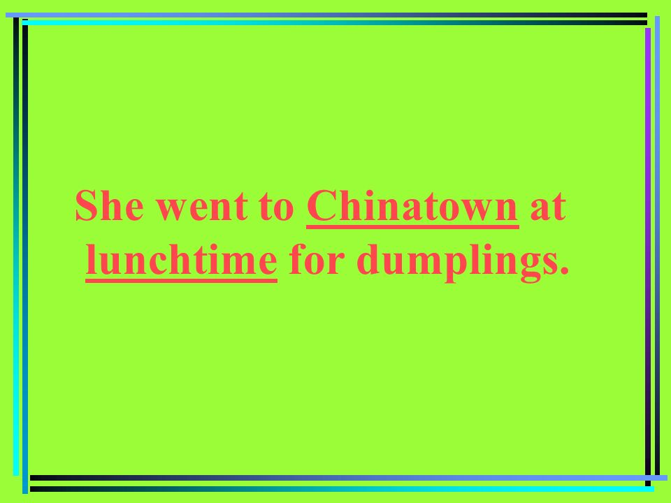 She went to Chinatown at
