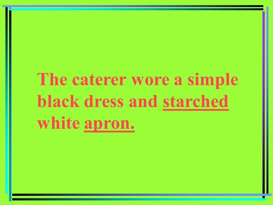 The caterer wore a simple black dress and starched white apron.