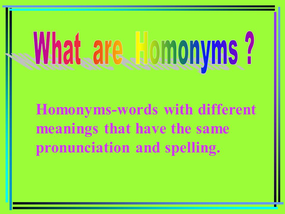 What are Homonyms .