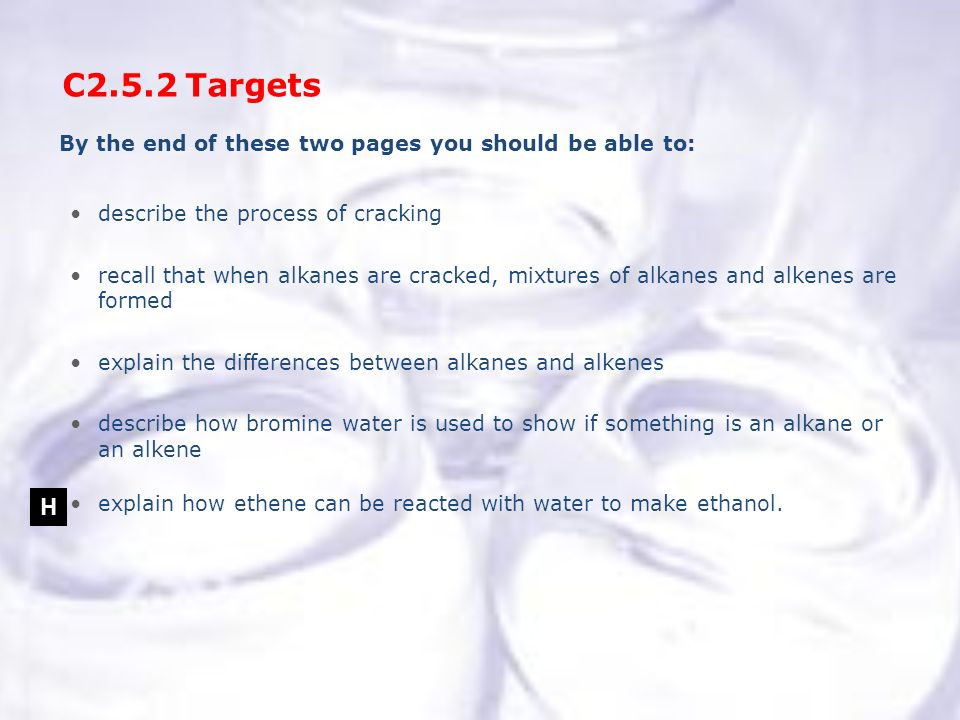 C2.5.2 Targets H By the end of these two pages you should be able to: