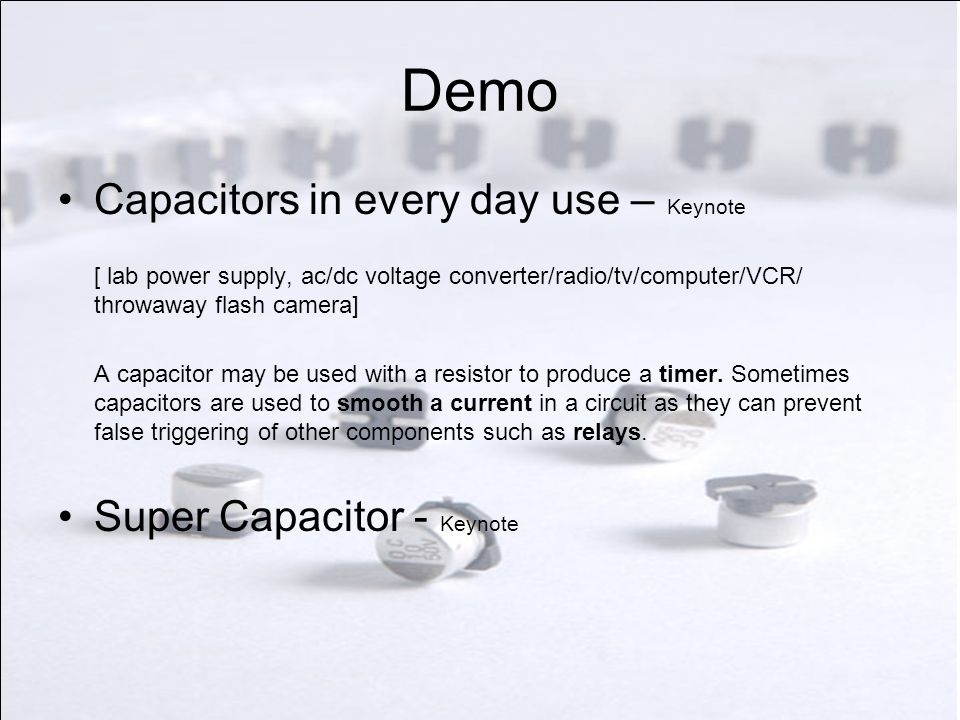 Demo Capacitors in every day use – Keynote Super Capacitor - Keynote