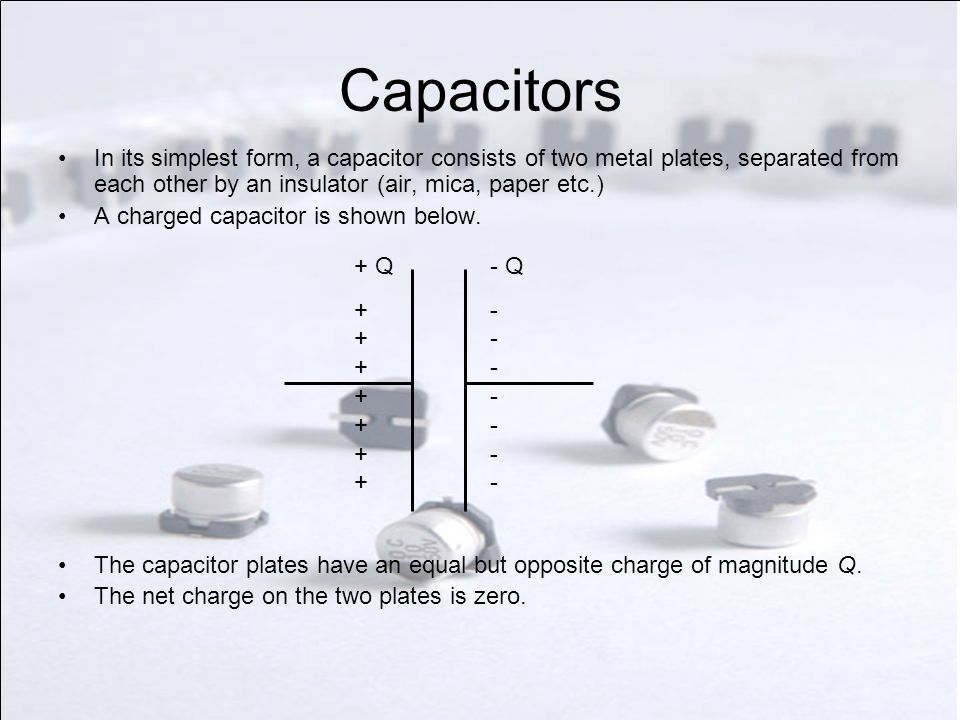 Capacitors In its simplest form, a capacitor consists of two metal plates, separated from each other by an insulator (air, mica, paper etc.)