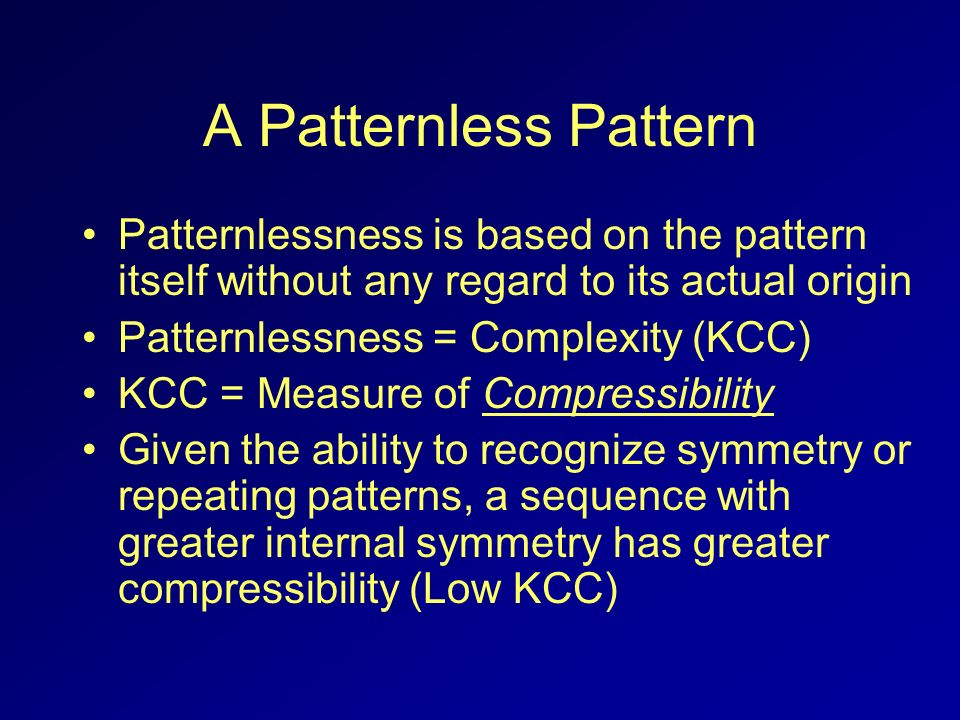 A Patternless Pattern Patternlessness is based on the pattern itself without any regard to its actual origin.