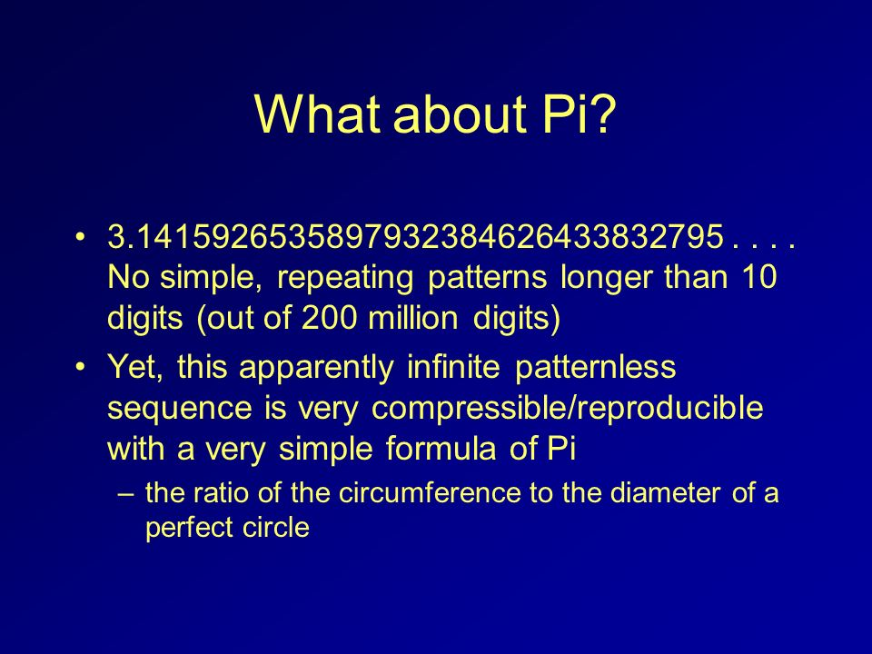What about Pi No simple, repeating patterns longer than 10 digits (out of 200 million digits)