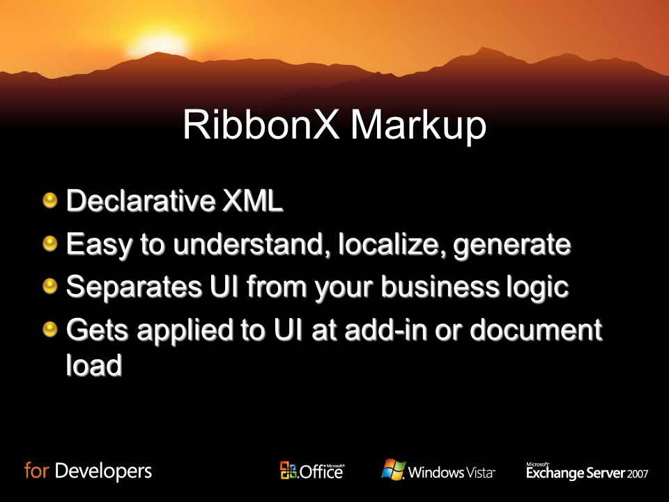 RibbonX Markup Declarative XML Easy to understand, localize, generate