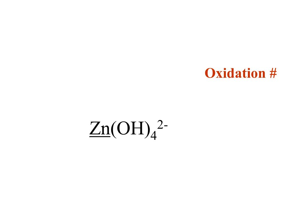 Oxidation # Zn(OH)42-