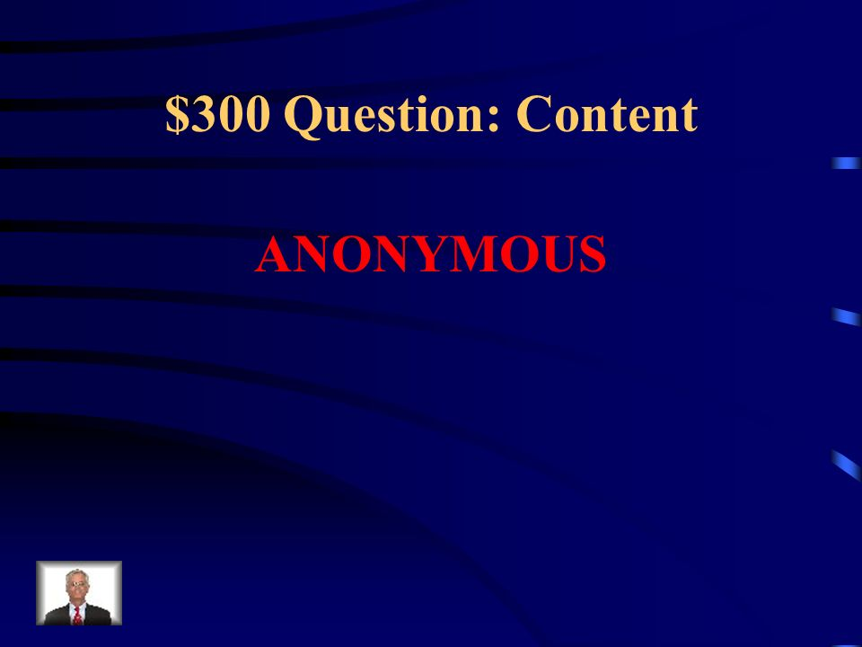 $300 Question: Content ANONYMOUS