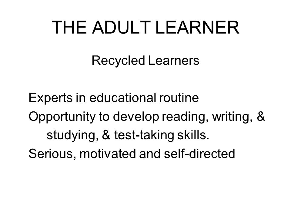 THE ADULT LEARNER Recycled Learners Experts in educational routine