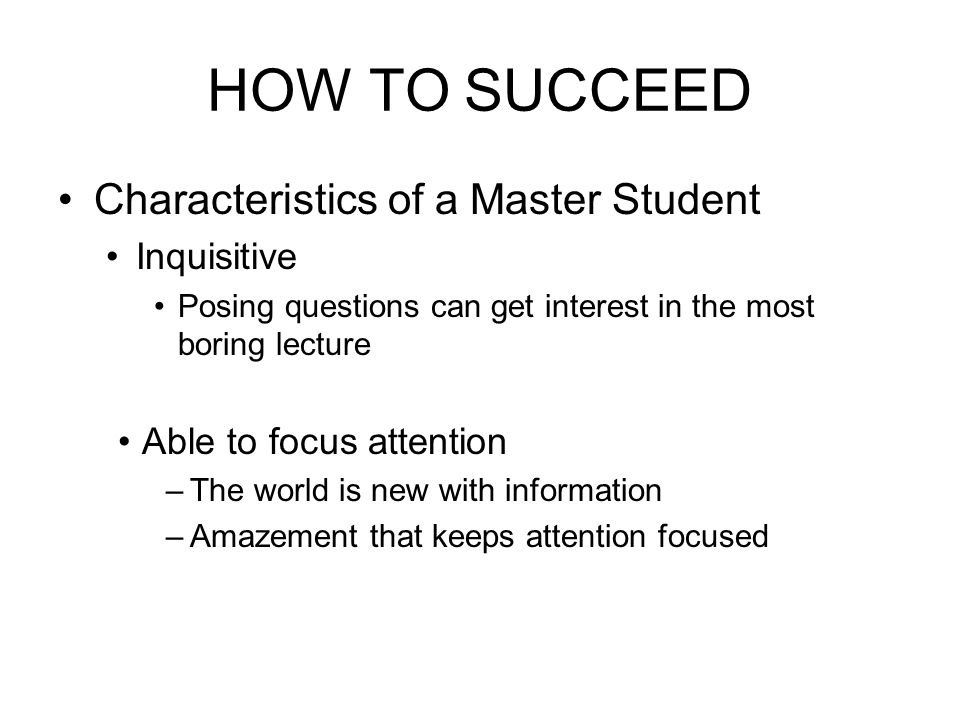 HOW TO SUCCEED Characteristics of a Master Student Inquisitive