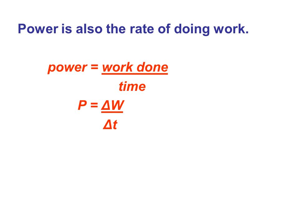 Power is also the rate of doing work.