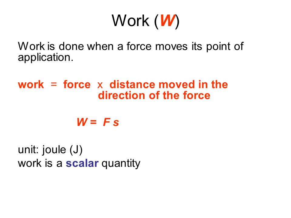 Work (W) Work is done when a force moves its point of application.