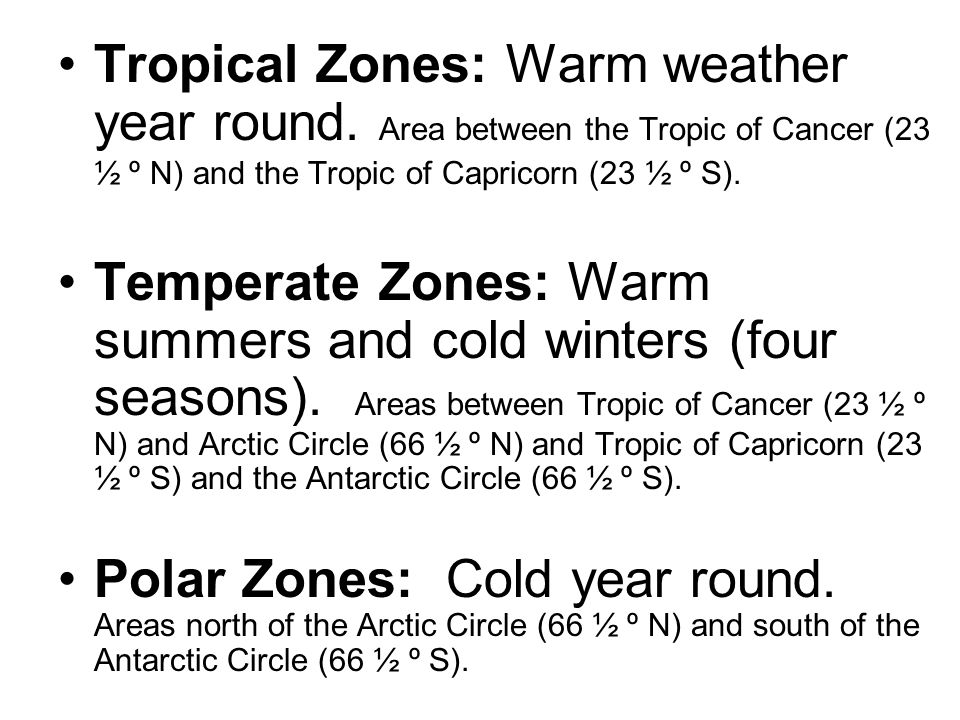 Tropical Zones: Warm weather year round