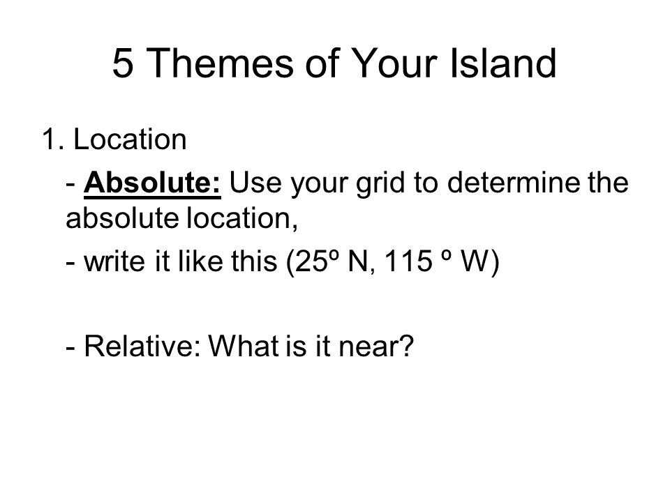 5 Themes of Your Island 1. Location