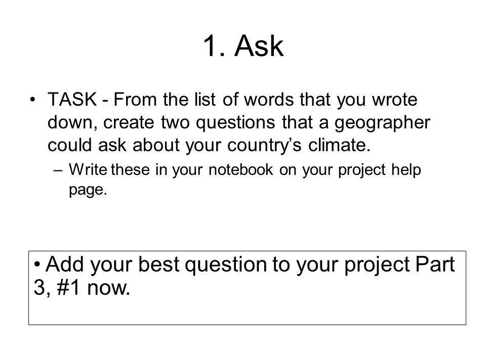 1. Ask Add your best question to your project Part 3, #1 now.
