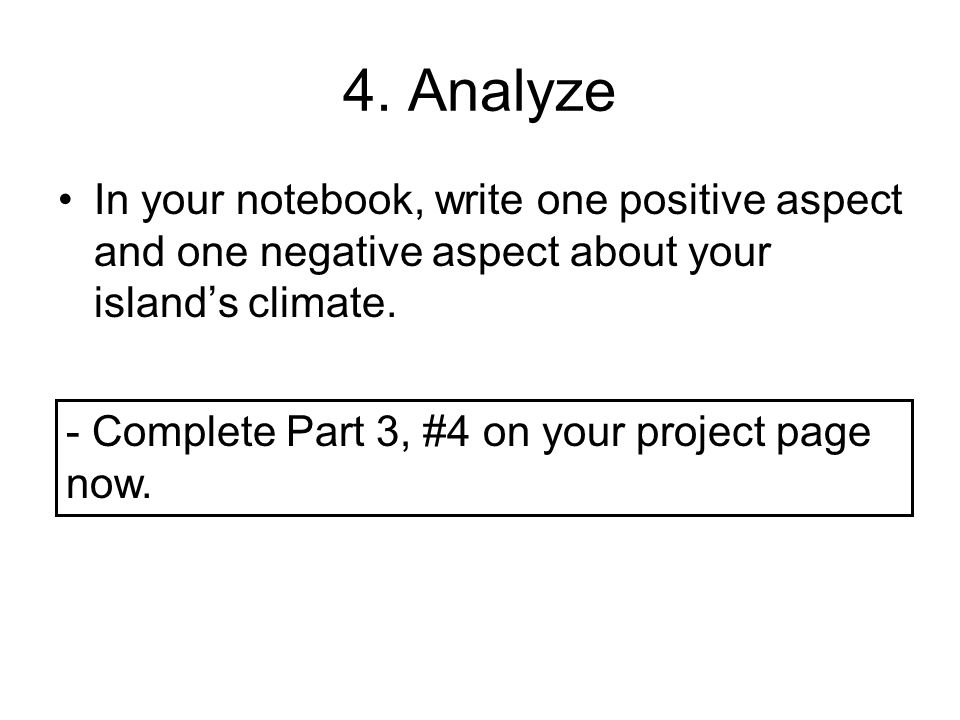 4. Analyze In your notebook, write one positive aspect and one negative aspect about your island's climate.