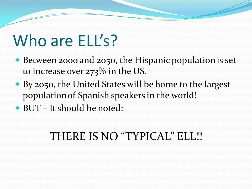 THERE IS NO TYPICAL ELL!!
