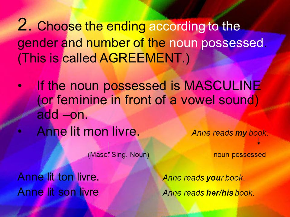 2. Choose the ending according to the gender and number of the noun possessed. (This is called AGREEMENT.)