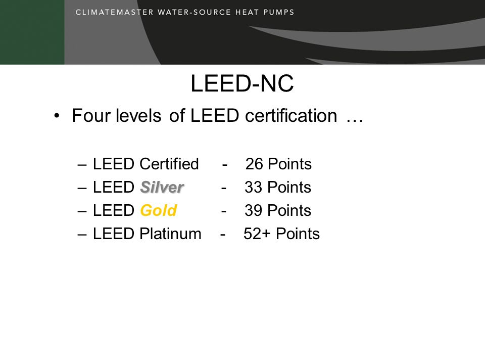 LEED-NC Four levels of LEED certification … LEED Certified - 26 Points