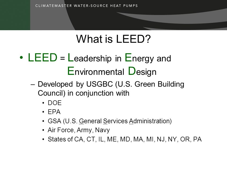 LEED = Leadership in Energy and Environmental Design