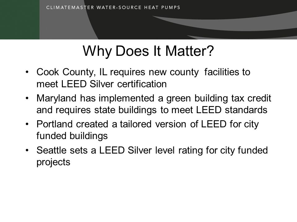 Why Does It Matter Cook County, IL requires new county facilities to meet LEED Silver certification.