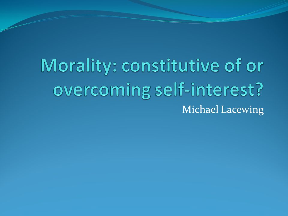 Morality: constitutive of or overcoming self-interest
