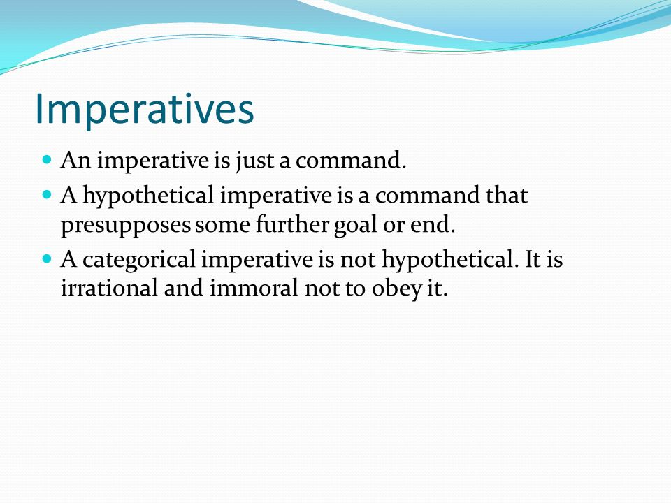 Imperatives An imperative is just a command.