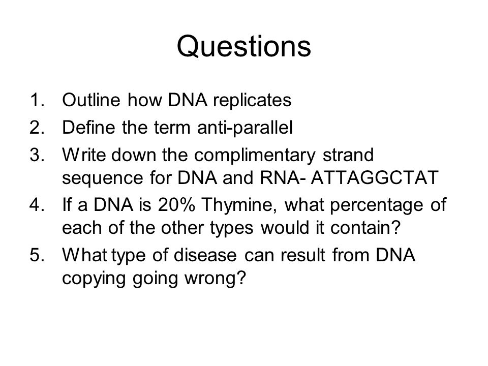Questions Outline how DNA replicates Define the term anti-parallel