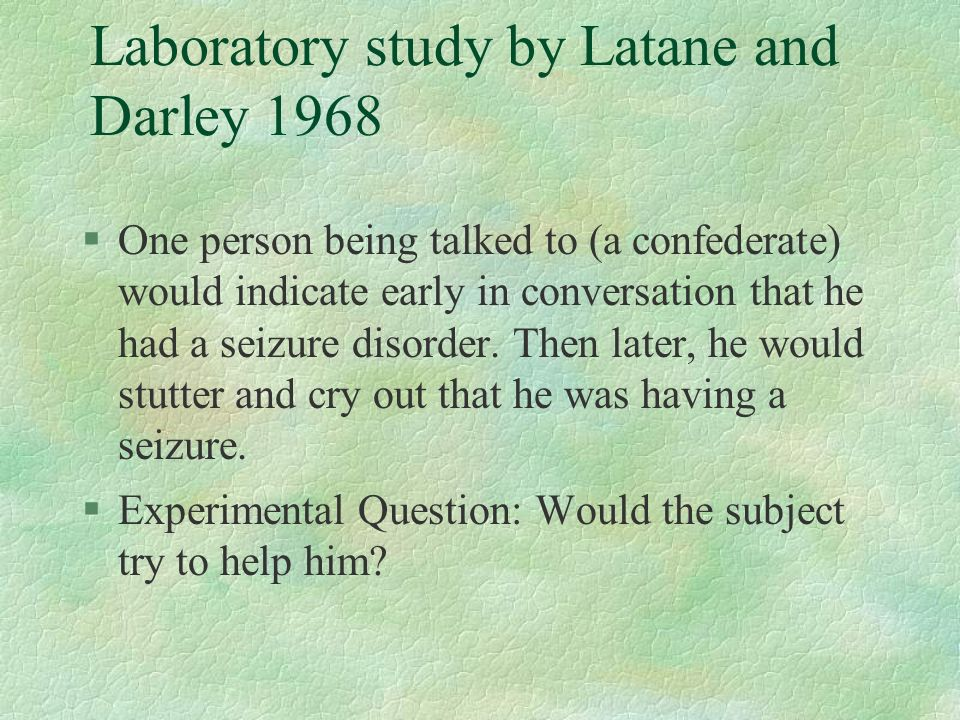 Laboratory study by Latane and Darley 1968