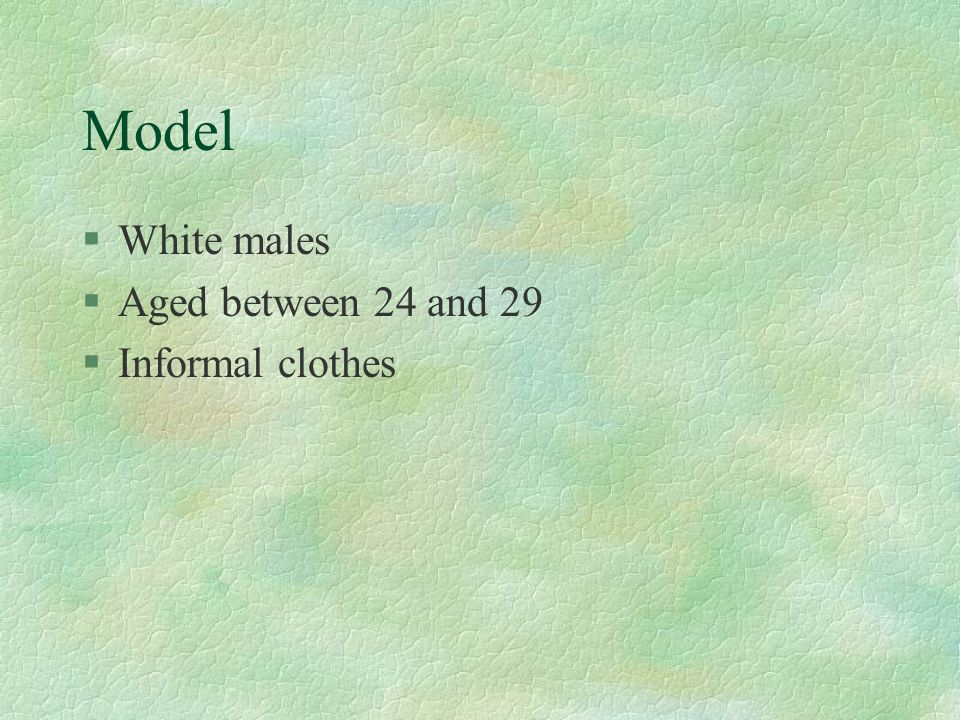 Model White males Aged between 24 and 29 Informal clothes