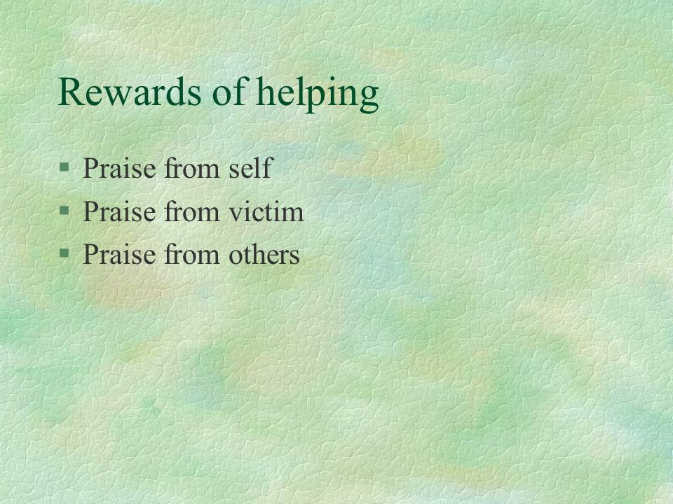 Rewards of helping Praise from self Praise from victim