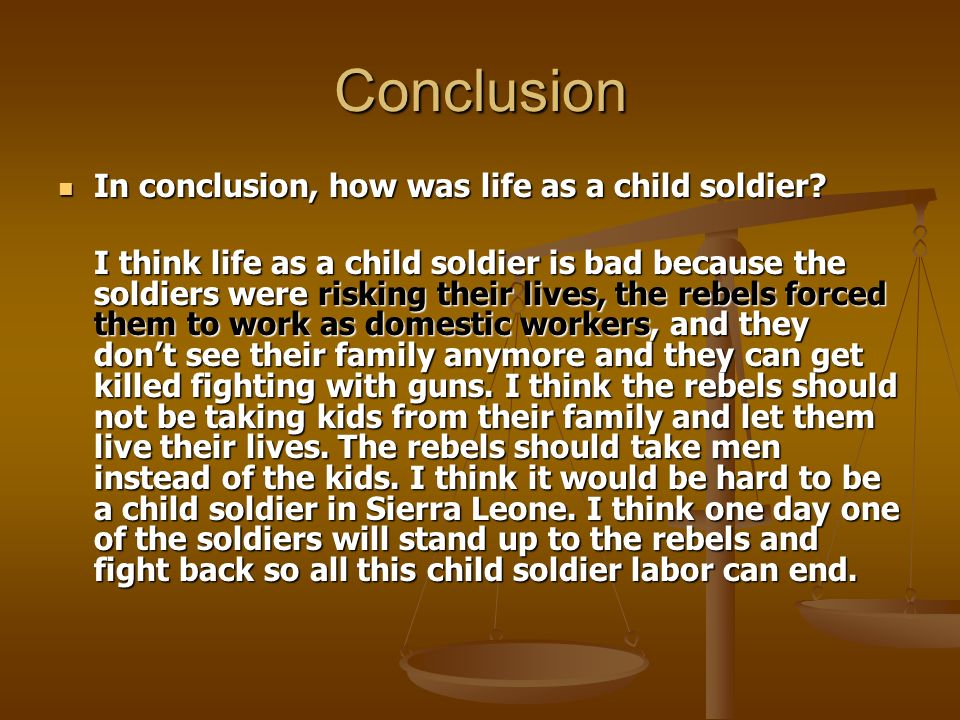Conclusion In conclusion, how was life as a child soldier