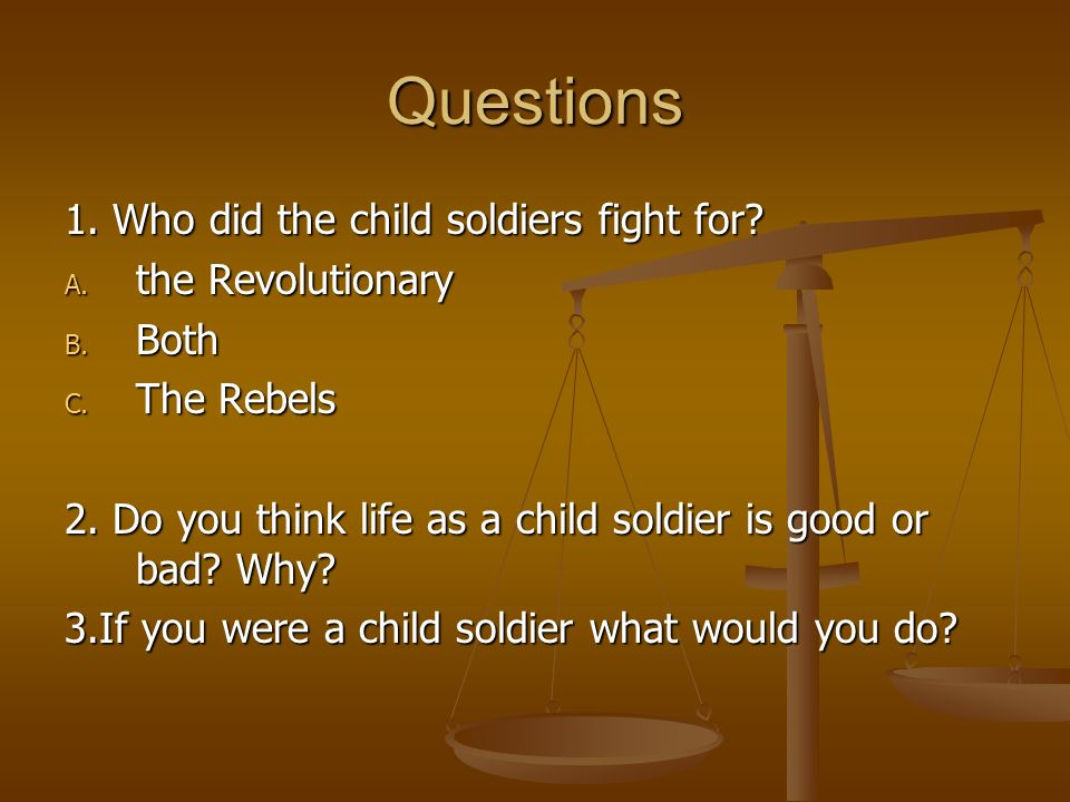 Questions 1. Who did the child soldiers fight for the Revolutionary