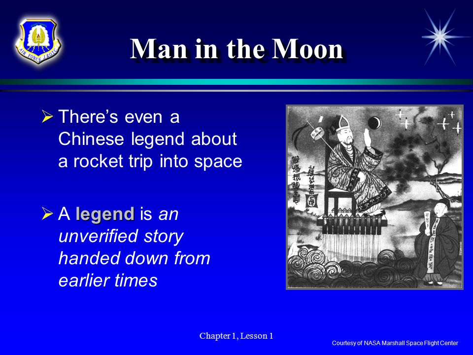 Man in the Moon There's even a Chinese legend about a rocket trip into space. A legend is an unverified story handed down from earlier times.