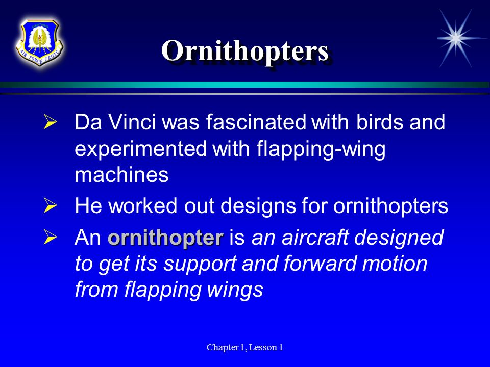 Ornithopters Da Vinci was fascinated with birds and experimented with flapping-wing machines. He worked out designs for ornithopters.