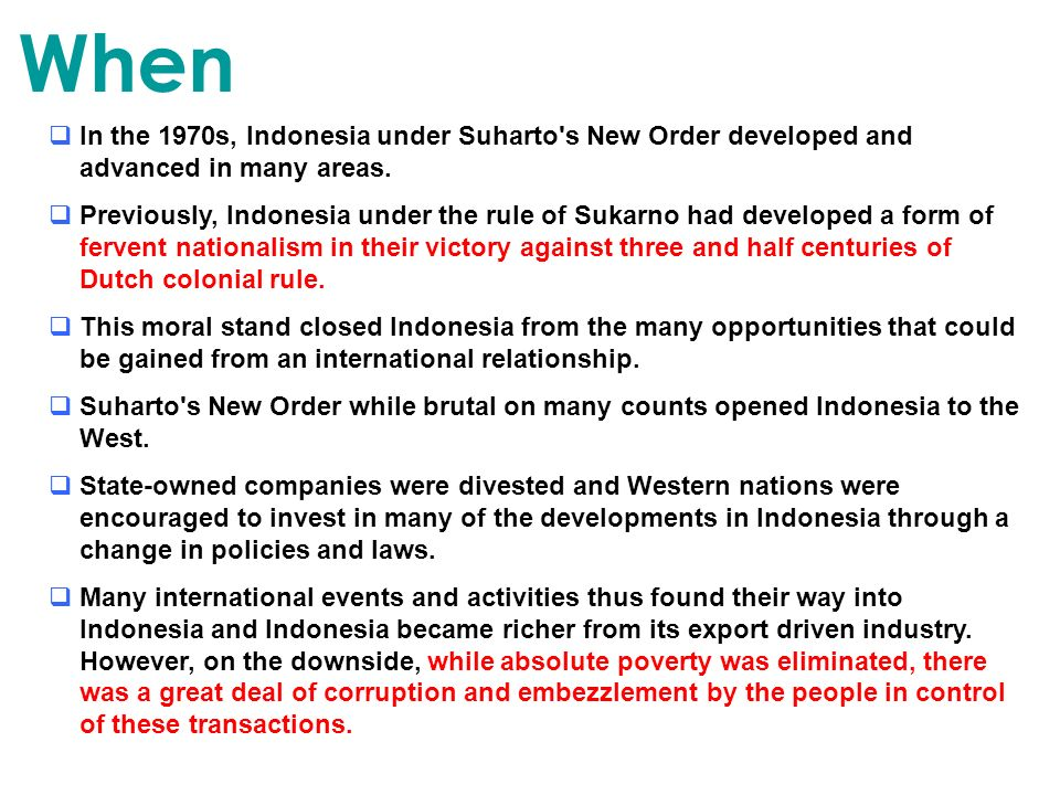 When In the 1970s, Indonesia under Suharto s New Order developed and advanced in many areas.