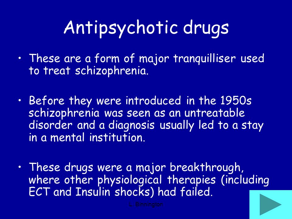 Antipsychotic drugs These are a form of major tranquilliser used to treat schizophrenia.