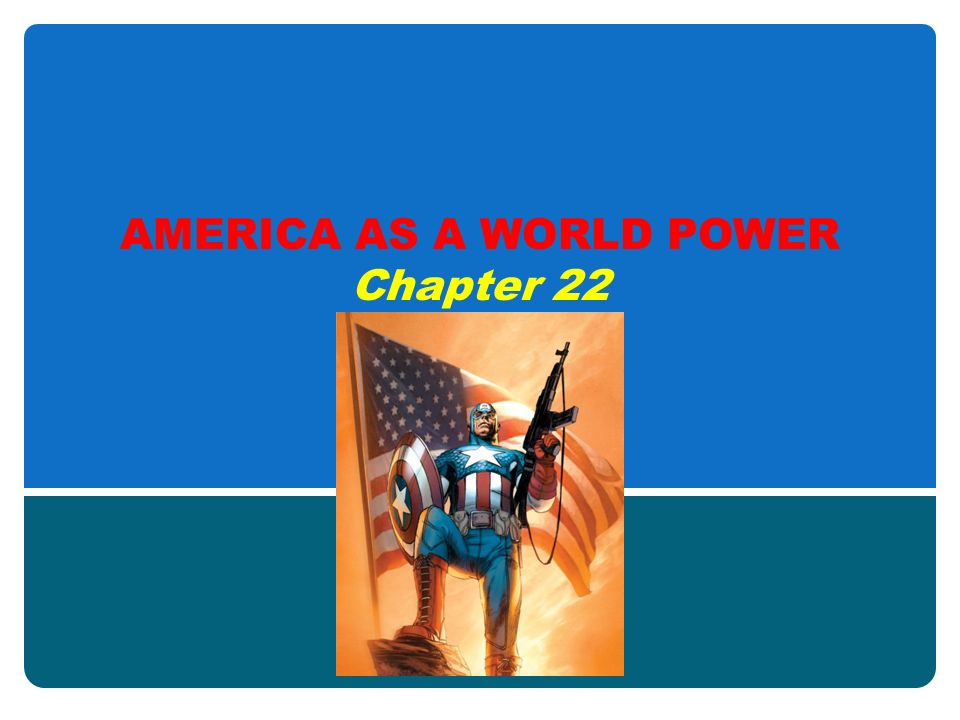 AMERICA AS A WORLD POWER Chapter 22