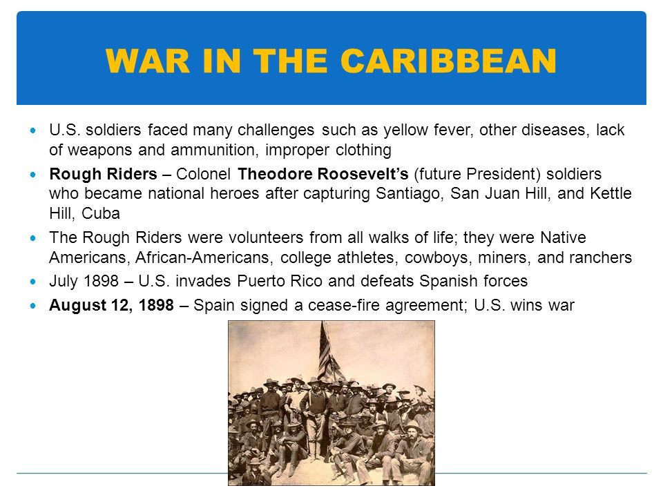 WAR IN THE CARIBBEAN U.S. soldiers faced many challenges such as yellow fever, other diseases, lack of weapons and ammunition, improper clothing.