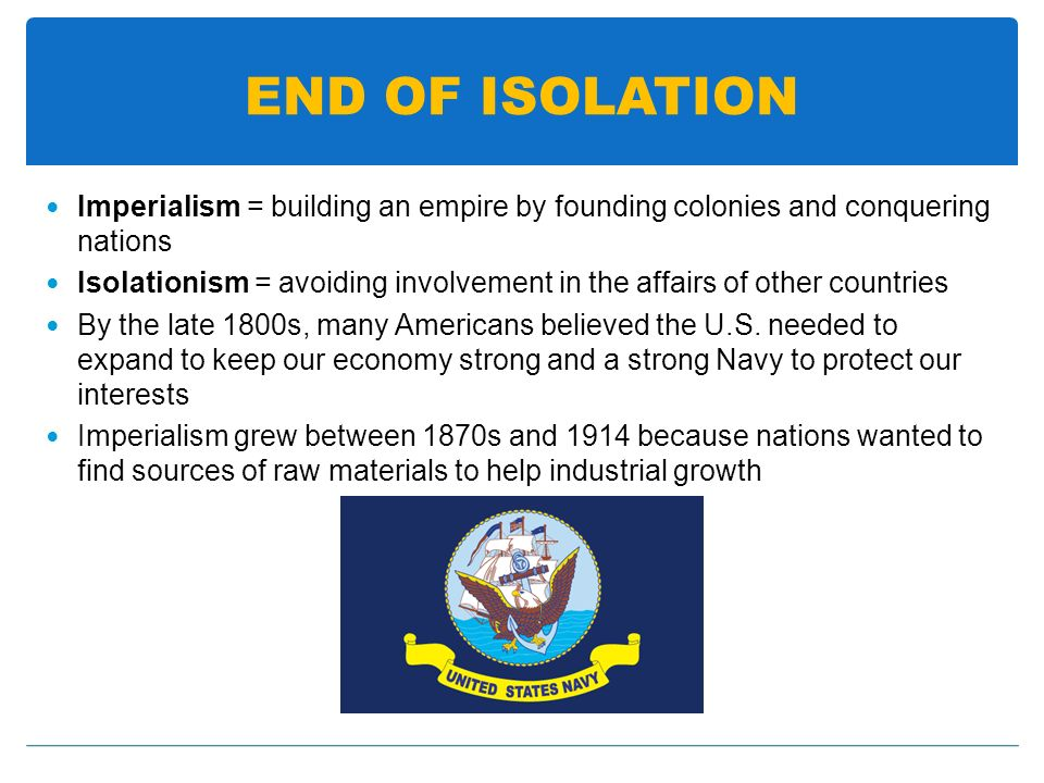 END OF ISOLATION Imperialism = building an empire by founding colonies and conquering nations.
